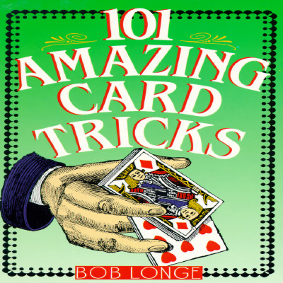 101 Amazing Card Tricks By Longe, Bob